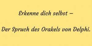 Erkenne dich selbst – Der Spruch des Orakels von Delphi.